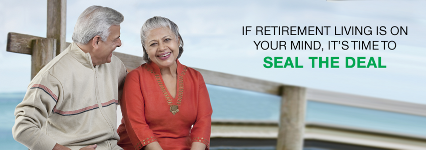 IF RETIREMENT LIVING IS ON YOUR MIND, IT'S TIME TO SEAL THE DEAL